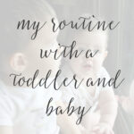 My Routine With A Toddler & Baby