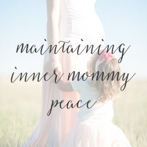 Maintaining Inner Mommy Peace