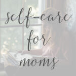 Self-Care 101 for Highly Sensitive Moms